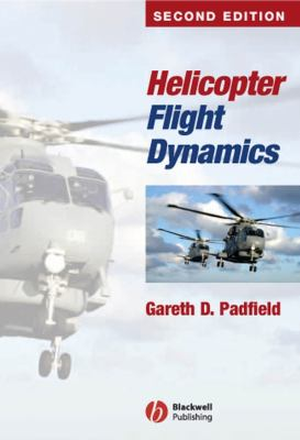 Cover image for Helicopter flight dynamics : the theory and application of flying qualities and simulation modelling