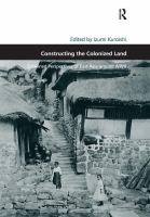 Cover image for Constructing the colonized land : entwined perspectives of East Asia around WWII