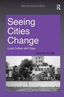 Cover image for Seeing cities change : local culture and class