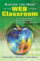 Cover image for Making the most of the Web in your classroom : a teacher's guide to blogs, podcasts, wikis, pages, and sites