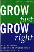 Cover image for Grow fast, grow right : 12 strategies to achieve breakthrough business growth