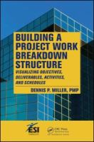 Cover image for Building a project work breakdown structure : visualizing objectives, deliverables, activities, and schedules