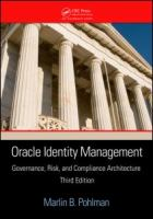 Cover image for Oracle identity management : governance, risk, and compliance architecture