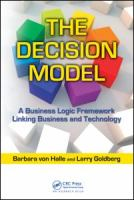 Cover image for The decision model : a business logic framework linking business and technology