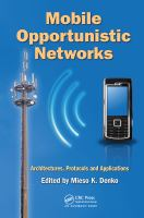 Cover image for Mobile opportunistic networks : architectures, protocols and applications
