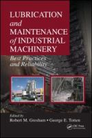 Cover image for Lubrication and maintenance of industrial machinery : best practices and reliability