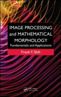 Cover image for Image processing and mathematical morphology : fundamentals and applications