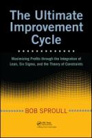 Cover image for The ultimate improvement cycle : maximizing profits through the integration of Lean, Six SIGMA, and the theory of constraints