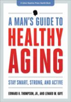 Cover image for A man's guide to healthy aging : stay smart, strong, and active