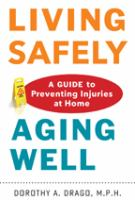 Cover image for Living safely, aging well : a guide to preventing injuries at home