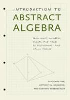 Cover image for Introduction to abstract algebra : from rings, numbers, groups, and fields to polynomials and Galois theory