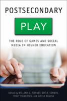 Cover image for Postsecondary play : the role of games and social media in higher education