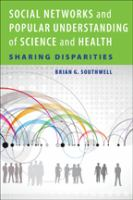 Cover image for Social networks and popular understanding of science and health : sharing disparities