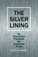 Cover image for The Silver lining : an innovation playbook for uncertain times