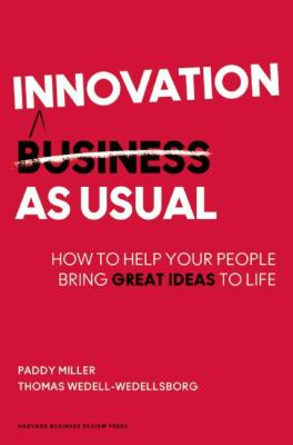 Cover image for Innovation as usual : how to help your people bring great ideas to life