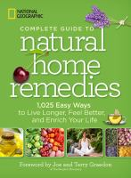 Cover image for Complete guide to natural home remedies : 1,025 easy ways to live longer, feel better, and enrich your life