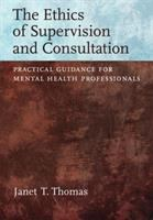 Cover image for The ethics of supervision and consultation : practical guidance for mental health professionals