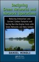 Cover image for Designing green networks and network operations : reducing enterprises' and carriers' carbon footprint and saving run-the-engine costs with green networks and data systems