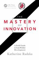 Cover image for THE MASTERY OF INNOVATION : A Field Guide to Lean Product Development