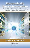 Cover image for Electronically stored information : the complete guide to management, understanding, acquisition, storage, search, and retrieval