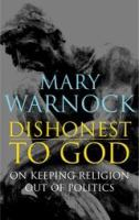 Cover image for Dishonest to god : on keeping religion out of politics