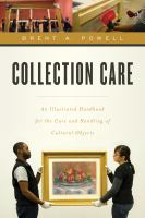 Cover image for Collection Care : An Illustrated Handbook for the Care and Handling of Cultural Objects