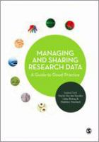 Cover image for Managing and sharing research data : a guide to good practice