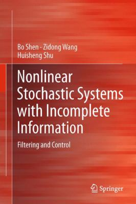 Cover image for Nonlinear stochastic systems with incomplete information: filtering and control