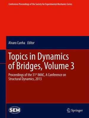 Cover image for Topics in dynamics of bridges : proceedings of the 31st IMAC, a conference on structural dynamics, 2013
