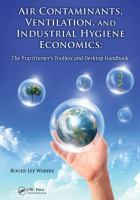 Cover image for Air contaminants, ventilation, and industrial hygiene economics :  the practitioner's toolbox and desktop handbook