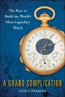 Cover image for A grand complication : the race to build the world's most legendary watch