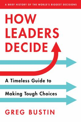 Cover image for How Leaders Decide:  A Timeless Guide to Making Tough Choices