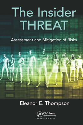 Cover image for The Insider Threat : Assessment and Mitigation of Risks
