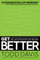 Cover image for GET BETTER : 15 PROVEN PRACTICES TO BUILD EFFECTIVE RELATIONSHIPS AT WORK