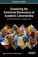 Cover image for Examining the Emotional Dimensions of Academic librarianship : Emerging Research and Opportunities
