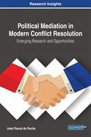 Cover image for Political Mediation in Modern Conflict Resolution : Emerging Research and Opportunities