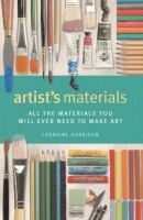Cover image for Artists materials : all the materials you will ever need to make art