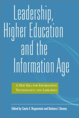 Cover image for Leadership, higher education and the information age : a new era for information technology and libraries