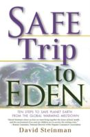 Cover image for Safe trip to Eden : 10 steps to save planet Earth from the global warming meltdown