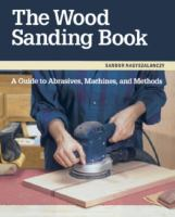 Cover image for The wood sanding book : a guide to abrasives, machines and methods