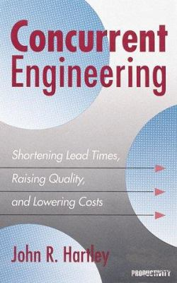 Cover image for Concurrent engineering : shortening lead times, raising quality, and lowering costs