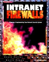 Cover image for Intranet firewalls : planning & implementing your network security system