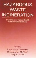 Cover image for Hazardous waste incineration : evaluating the human health and environmental risks