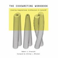 Cover image for The codewriting workbook : creating computational architecture in autoLISP