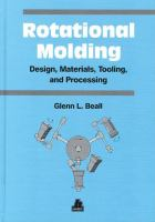 Cover image for Rotational molding : design, materials, tooling, and processing