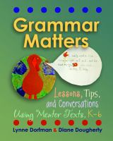 Cover image for Grammar matters : lessons, tips, and conversations using mentor texts, K-6