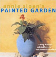 Cover image for Annie Sloan's painted garden : 25 easy outdoor paint effects to transform any surface
