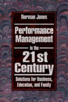 Cover image for Performance management in the 21 st century : solutions for business, education, and family