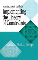 Cover image for The manufacturer's guide to implementing the theory of constraints
