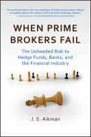 Cover image for When prime brokers fail : the unheeded risk to hedge funds, banks, and the financial industry